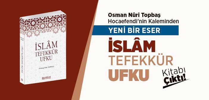 """""""İslam Tefekkür Ufku"""" Kitabı Çıktı!"""