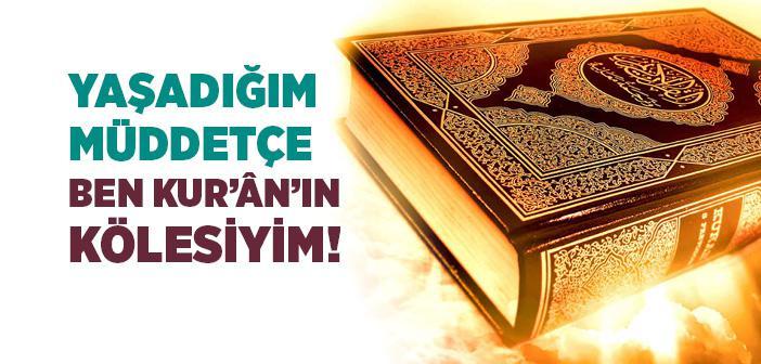 Yaşadığım Müddetçe Ben Kur'ân'ın Kölesiyim!