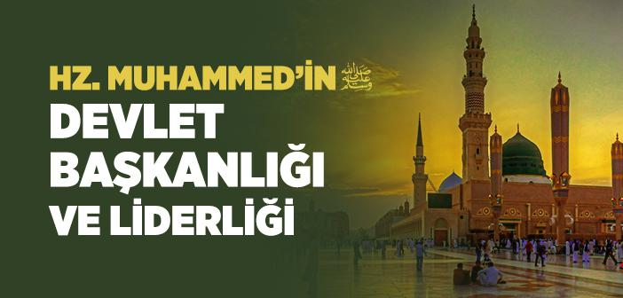 Hz. Muhammed'in (s.a.v.) Devlet Başkanlığı ve Liderliği