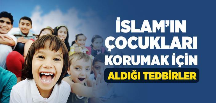 İslam'ın Çocukları Korumak İçin Aldığı Önlemler