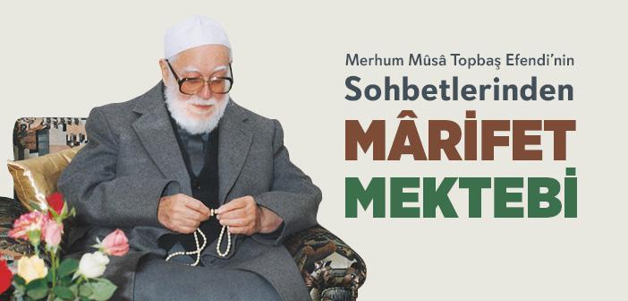 """Merhum Mûsâ Topbaş Efendi'nin Sohbetlerinden """"Mârifet Mektebi"""""""
