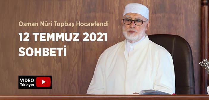 Osman Nûri Topbaş Hocaefendi 12 Temmuz 2021 Sohbeti