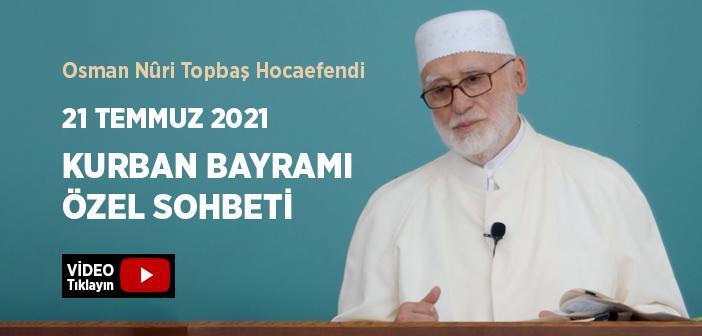 Osman Nûri Topbaş Hocaefendi 2021 Kurban Bayramı Özel Sohbeti