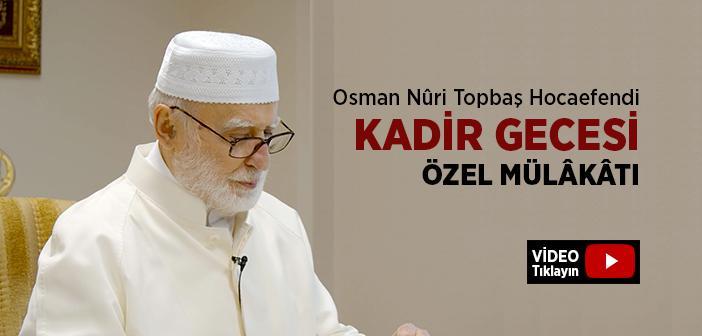 Osman Nuri Topbaş Hocaefendi İle 2021 Kadir Gecesi Özel Mülakatı