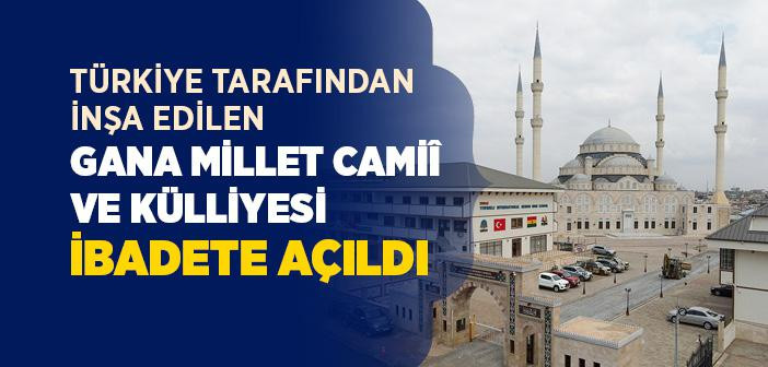 Türkiye'nin İnşa Ettiği Gana Millet Camiî ve Külliyesi İbadete Açıldı
