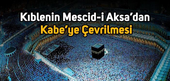 Kıblenin Mescid-i Aksa'dan Kabe'ye Çevrilmesi