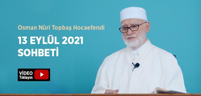 Osman Nûri Topbaş Hocaefendi 13 Eylül 2021 Sohbeti