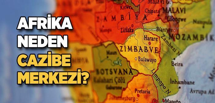 Afrika Neden Cazibe Merkezi?