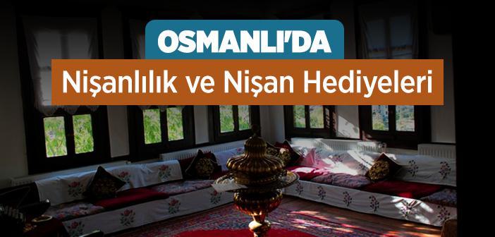 Osmanlı Devleti Döneminde Nişanla İlgili Bir Düzenleme Yapılmış mıdır?