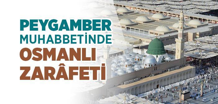Osmanlı'nın Peygamber Sevgisi | Peygamber Muhabbetinde Osmanlı Zarâfeti